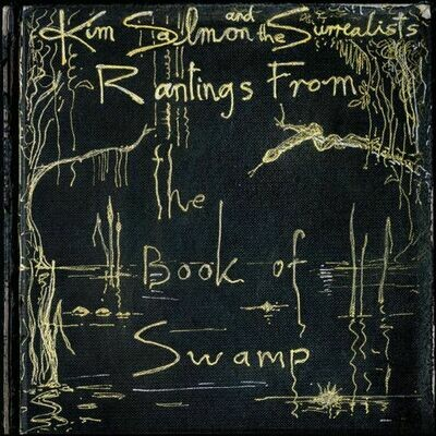 Kim Salmon & The Surrealists - Rantings From The Book Of Swamp [2LP]