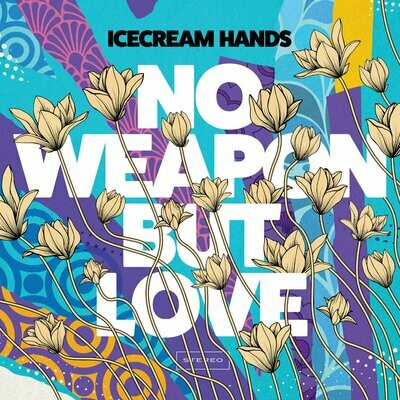 Ice Cream Hands - No Weapon But Love [LP]