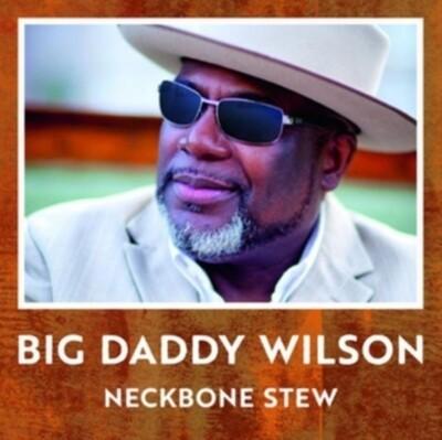 Big Daddy Wilson - Neckbone Stew [LP]