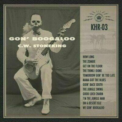 C.W. Stoneking - Gon' Boogaloo [LP]