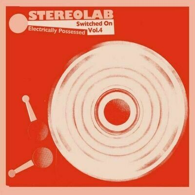 Stereolab - Electrically Posessed (Switched On Vol. 4) [3LP]