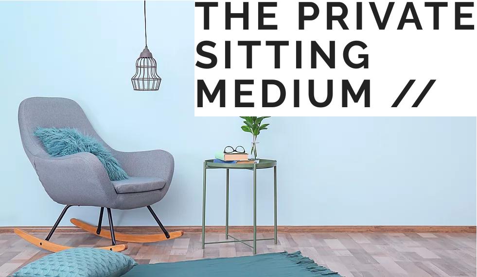 The Private Sitting Medium