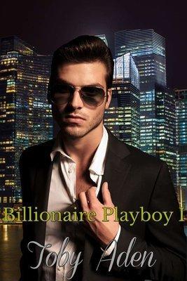 Billionaire Playboy I (Billionaire Playboy Trilogy) - Paperback