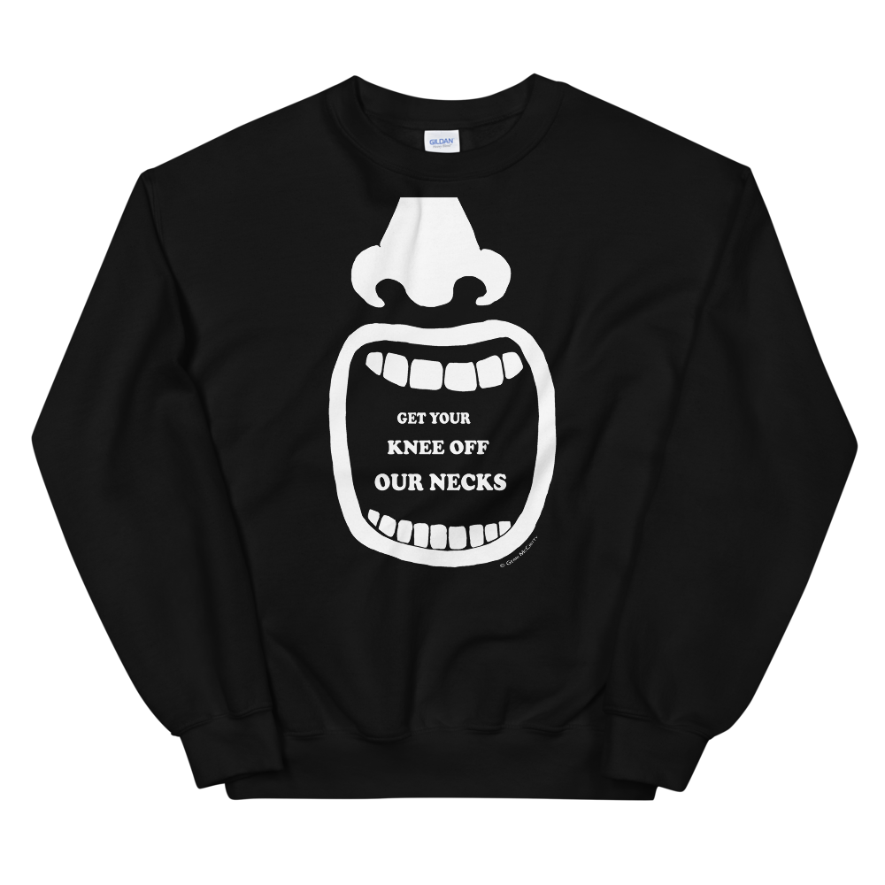 Get Your Knee Off Our Necks Unisex Sweatshirt