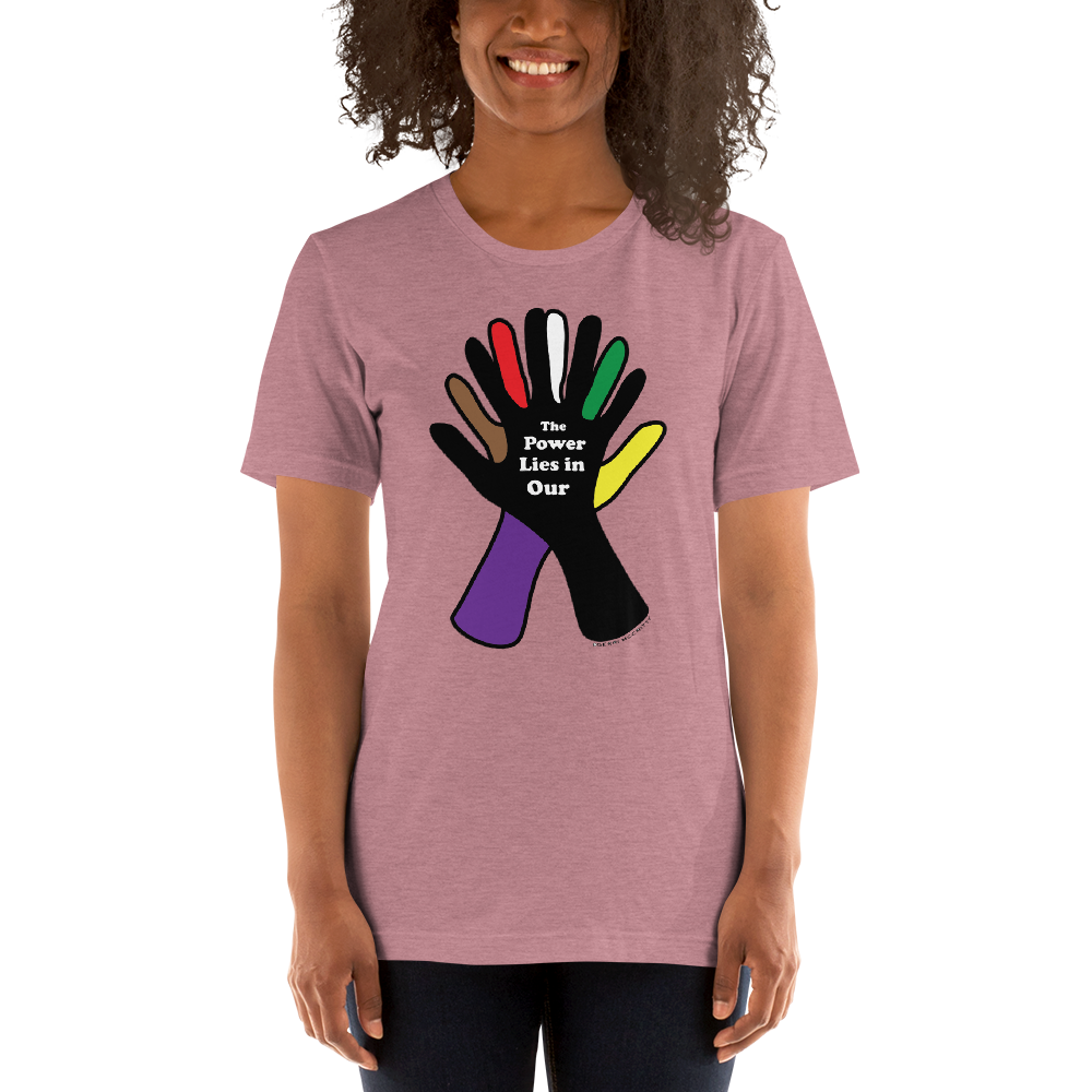 The Power is in Our Hands Unisex T-Shirt