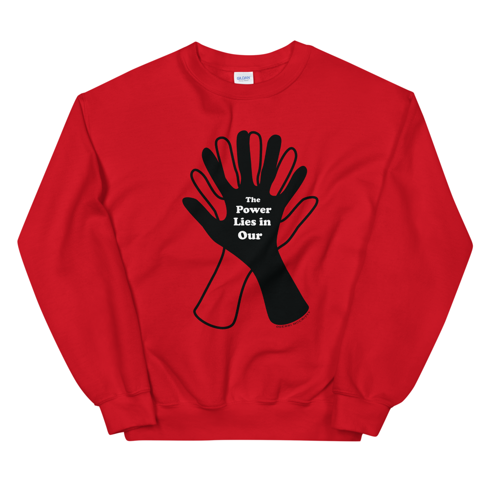 The Power Is In Our Hands Unisex Sweatshirt