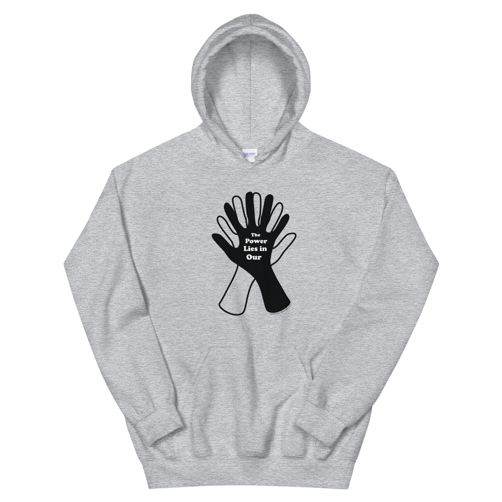 The Power Lies in Our Hands Unisex Hoodie