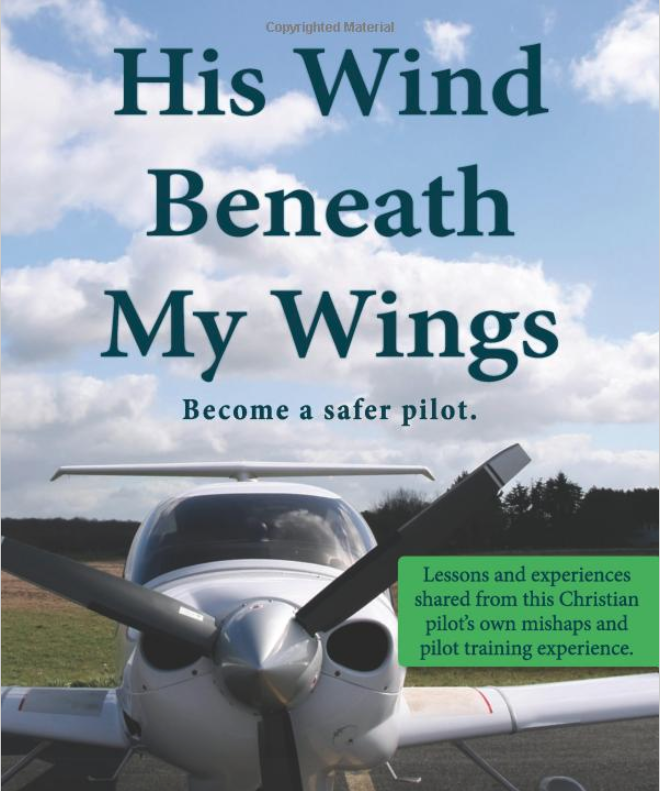 His Wind Beneath My Wings: Become a safer pilot
