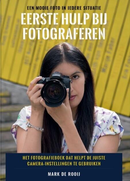 Eerste Hulp Bij Fotograferen - Mark de Rooij