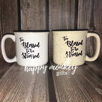 Ceramic Camp Style Mug - Too Blessed To Be Stressed