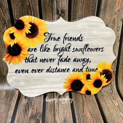 Friends Are Like Sunflowers Sign