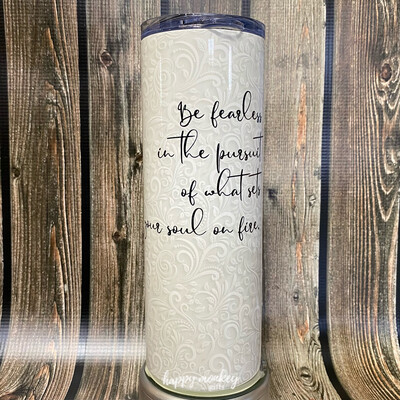 Be Fearless Tumbler