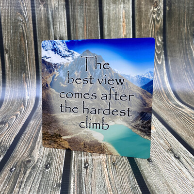 """The Best View Come After The Hardest Climb - Inspirational Sign - 5"""" x 5"""" Aluminum with Easel"""
