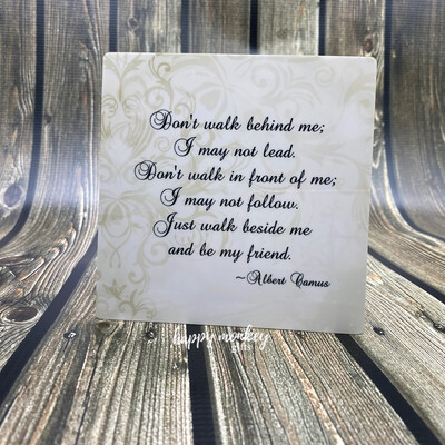 """Walk Beside Me Quote Albert Camus- Inspirational Sign - 5"""" x 5"""" Aluminum with Easel"""