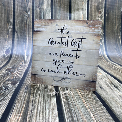 """The Greatest Gift Our Parents Gave Us Is Each Other - Inspirational Sign - 5"""" x 5"""" Aluminum with Easel"""