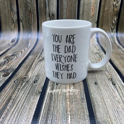 You Are The Dad Everyone Wishes They Had - 11oz Coffee Mug