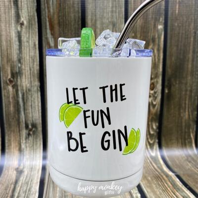 Let The Fun Be Gin - 10 Oz Short Tumbler