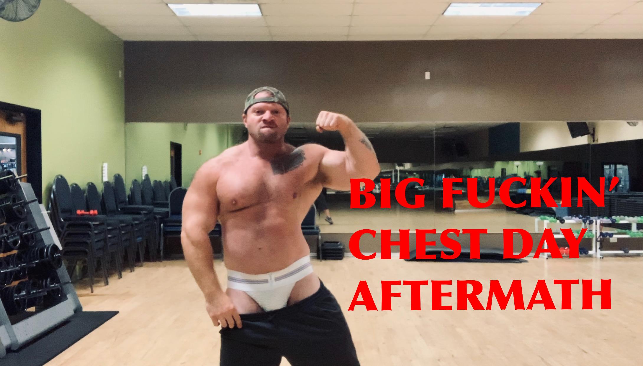 Big Fuckin' Chest Aftermath 1223221