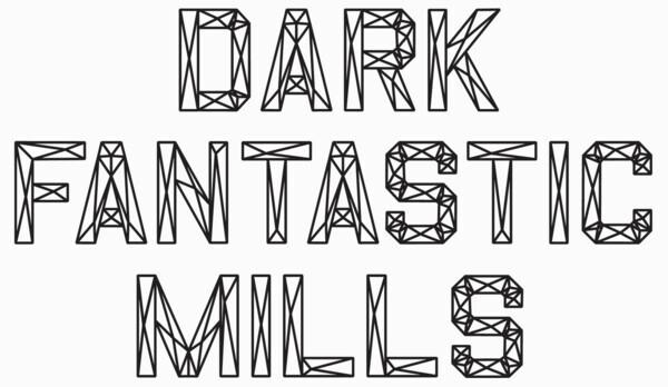 Dark Fantastic Mills