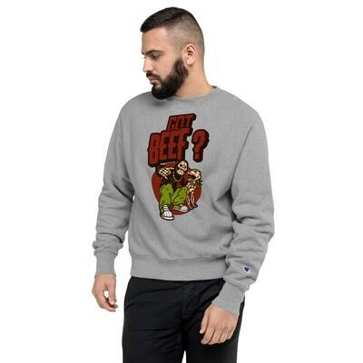 Got Beef ? Champion Sweatshirt