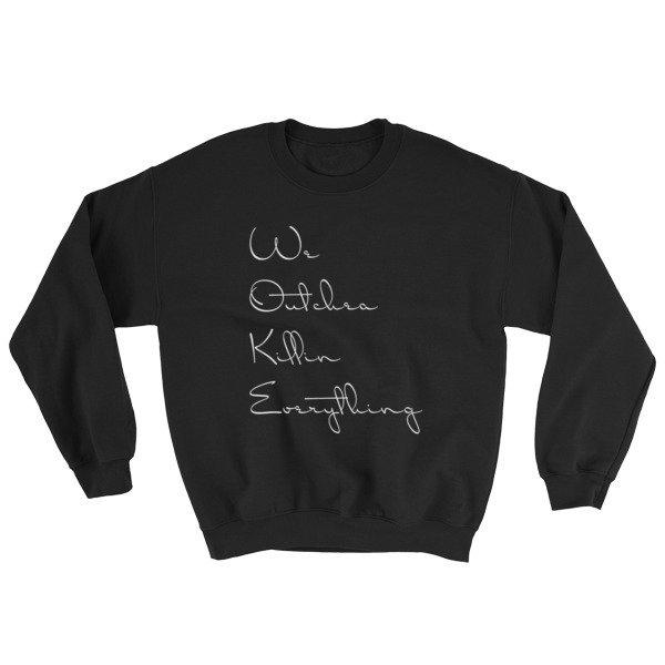 """W.O.K.E. """"We Outchea Killin Everything."""" Sweatshirt"""