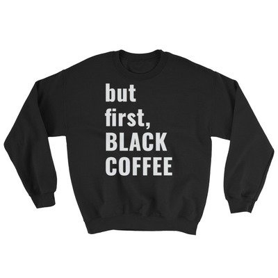 """but first Black Coffee."" Sweatshirt"