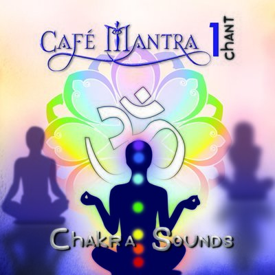 CD Cafe Mantra Chant1 Chakra Sounds