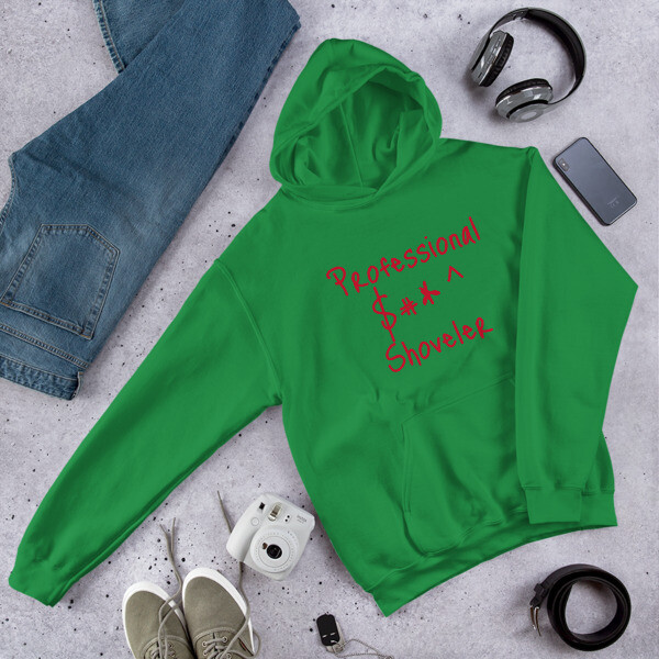 Hooded Sweatshirt for all our $#*^ Shovelers