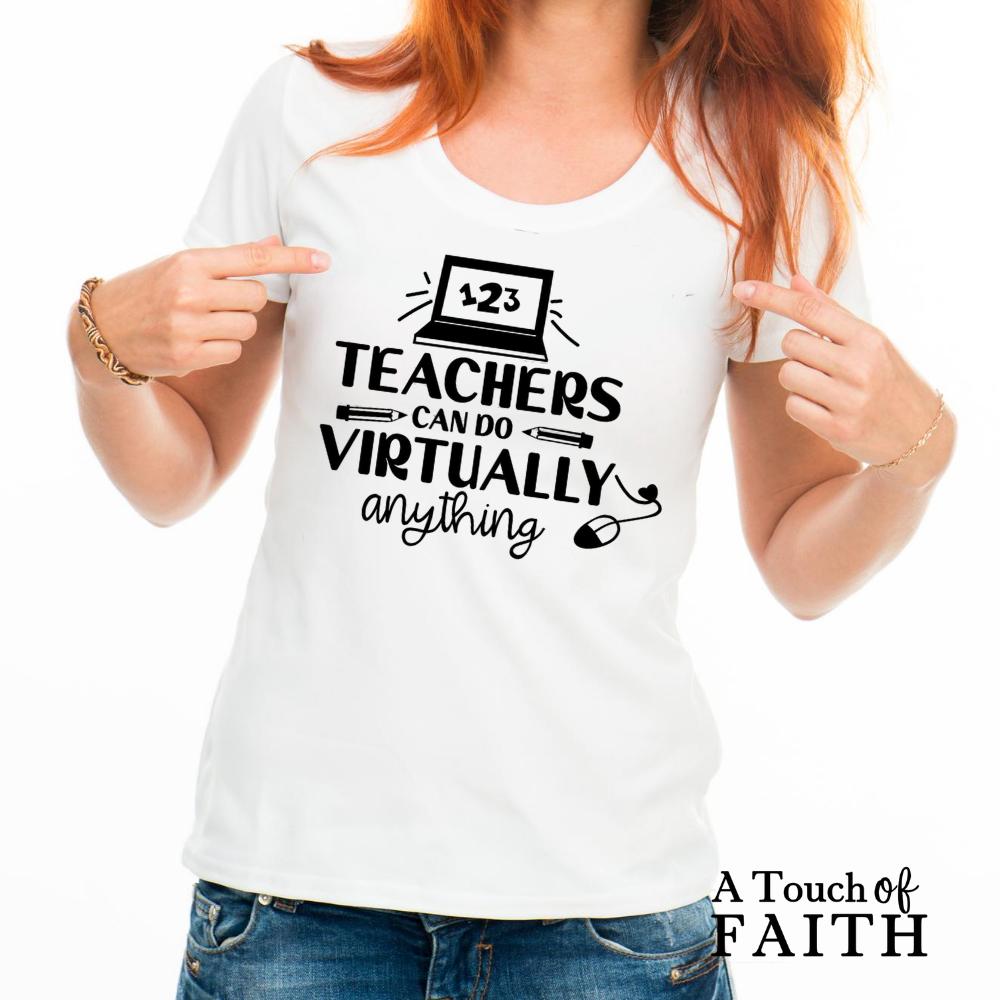 Teachers Can Do Virtually Anything Shirt, Teacher Shirt, Unisex T-Shirt, A Touch of Faith