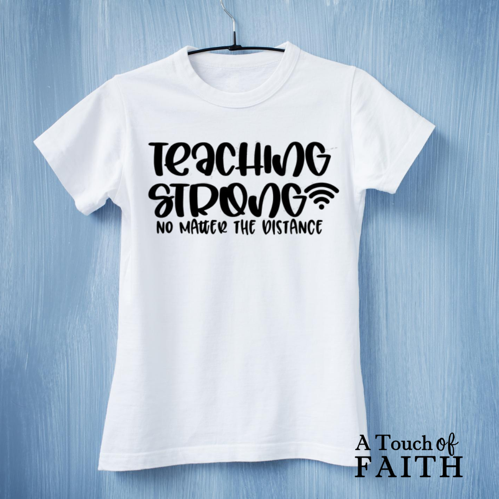 Teaching Strong No Matter the Distance Shirt, Teacher Shirt, Unisex T-Shirt, A Touch of Faith