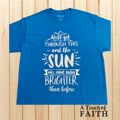 We'll Get Through This Shirt, Inspirational Shirt, Unisex T-Shirt, A Touch of Faith