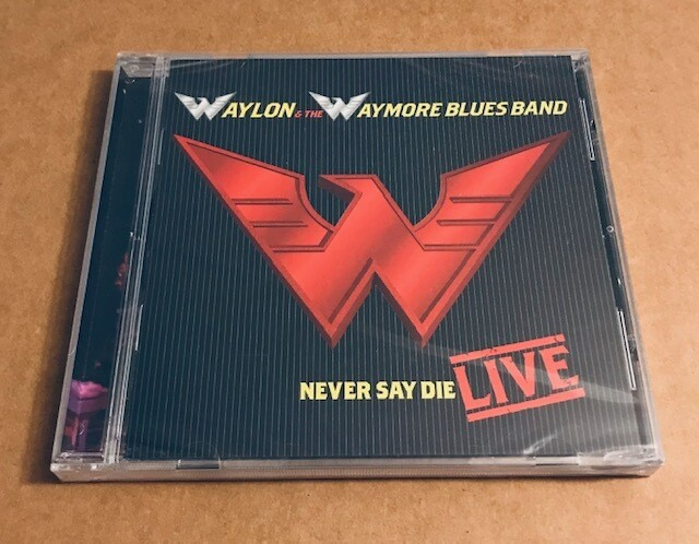 Waylon & The Waymore Blues Band ~ Never Say Die (LIVE) CD New (Sealed) Promo