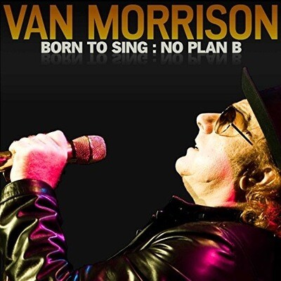Van Morrison ~ Born To Sing - No Plan B ~ CD (Used) Excellent ~ 10 Tracks (2012)