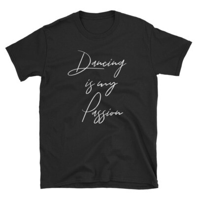 Unisex T-Shirt - Dancing Is My Passion