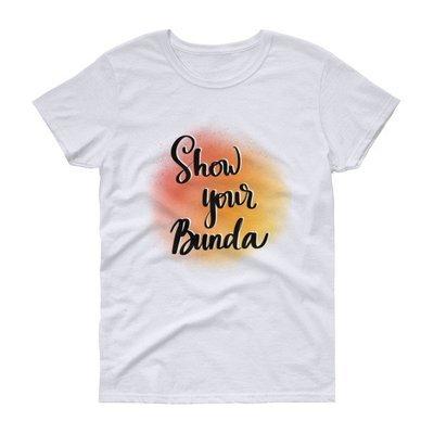 Women's T-shirt - Show Your Bunda