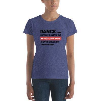 Women's T-shirt - Dance Like Nobody Is Watching