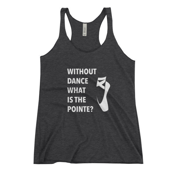 Women's Racerback Tank - Without Dance What Is The Pointe
