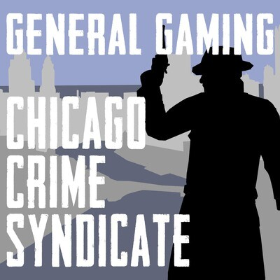 Chicago Crime Syndicate (General Gaming)