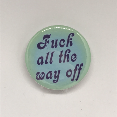 Fuck all the way off Button