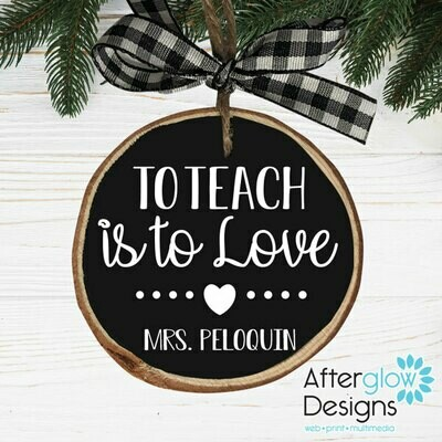 """To Teach is To Love"" PERSONALIZED WOOD ORNAMENTS"