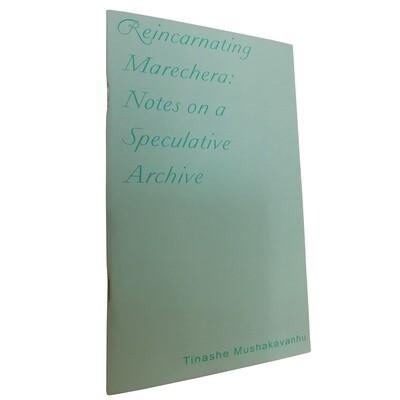 Reincarnating Marechera: Notes on a Speculative Archive by Tinashe Mushakavanhu