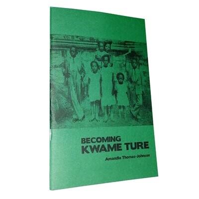 Becoming Kwame Ture by Amandla Thomas-Johnson