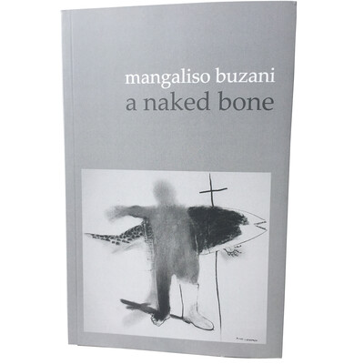 A Naked Bone by Mangaliso Buzani