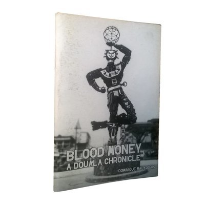 Chimurenganyana Series 1: Blood Money - A Douala Chronicle by Dominique Malaquais (2009)