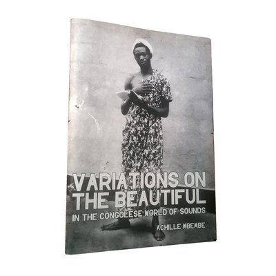 Chimurenganyana Series 1: Variations of the Beautiful in the World of Congolese Sounds by Achille Mbembe (2009)