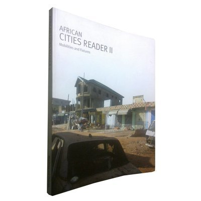 African Cities Reader 2: Mobilities & Fixtures (May 2011)