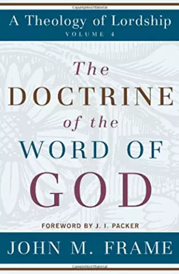 The Doctrine of the Word of God by John M. Frame
