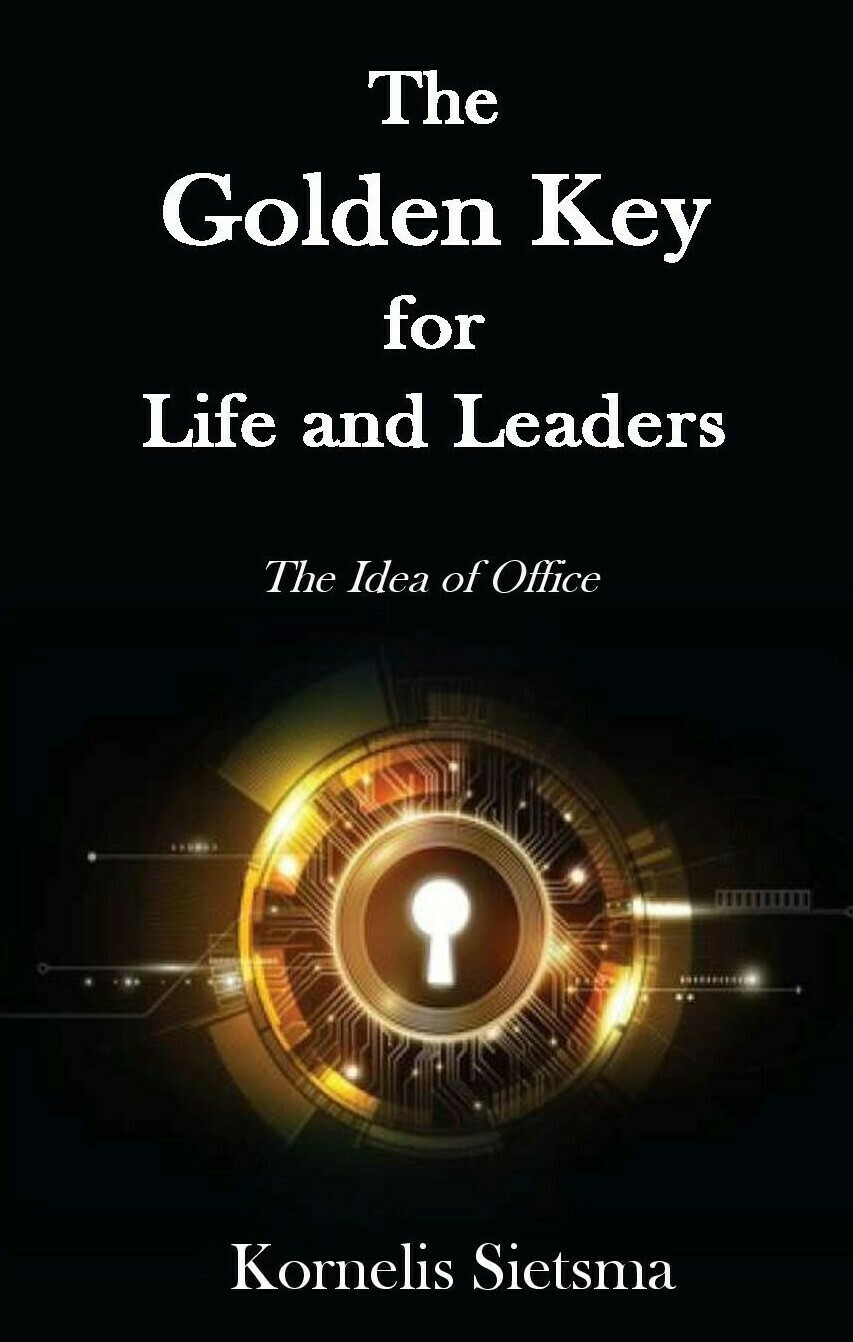The Golden Key for Life and Leaders: The Idea of Office by Kornelis Sietsma (Soft-Cover & E-Book)