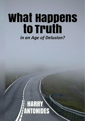 What Happens to Truth in an Age of Delusion? by Harry Antonides (Soft-Cover & E-Book)
