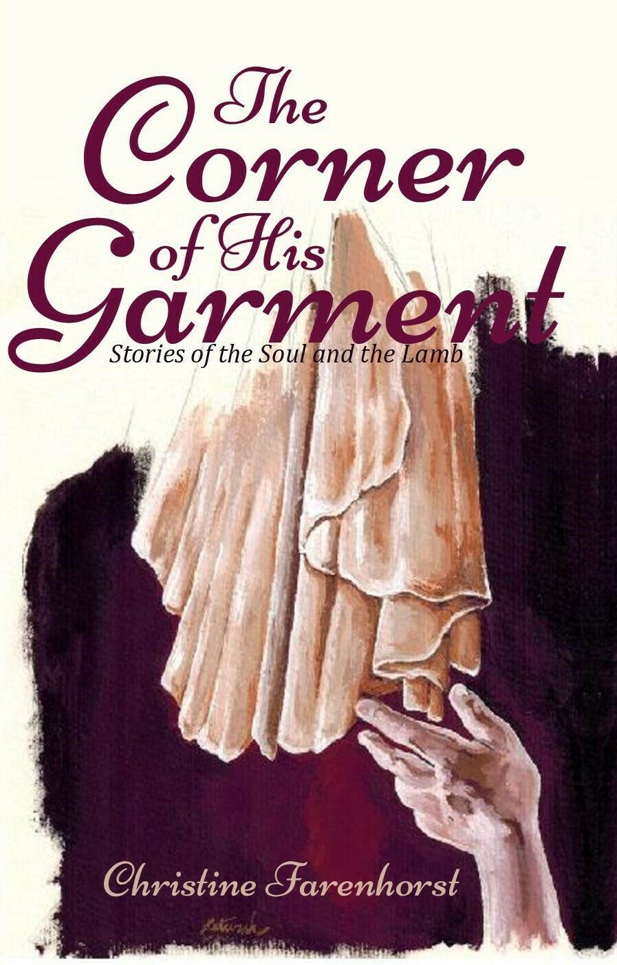 The Corner of His Garment: Stories of the Soul and the Lamb by Christine Farenhorst (soft-cover & e-book